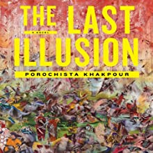 The Last Illusion: A Novel (       UNABRIDGED) by Porochista Khakpour Narrated by Fajer Al-Kaisi