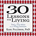30 Lessons for Living: Tried and True Advice from the Wisest Americans (       UNABRIDGED) by Karl Pillemer Ph.D. Narrated by Sean Pratt