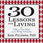 30 Lessons for Living: Tried and True Advice from the Wisest Americans | [Karl Pillemer Ph.D.]
