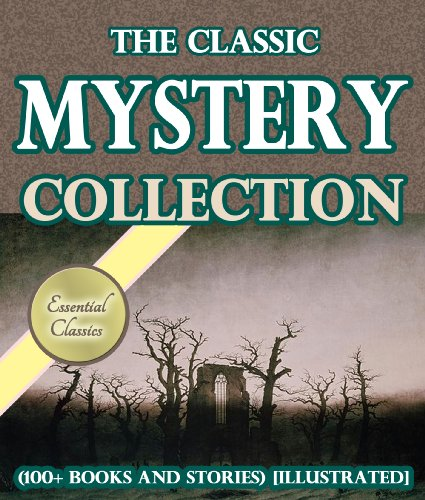 The Classic Mystery Collection (100+ books and stories) [Illustrated]