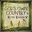 God's Own Country (       UNABRIDGED) by Ross Raisin Narrated by Oliver J. Hemborough