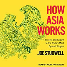 How Asia Works: Success and Failure in the World's Most Dynamic Region Audiobook by Joe Studwell Narrated by Nigel Patterson