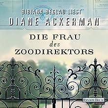 Die Frau des Zoodirektors: Eine Geschichte aus dem Krieg Hörbuch von Diane Ackerman Gesprochen von: Bibiana Beglau