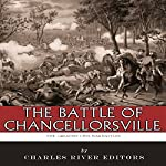 The Greatest Civil War Battles: The Battle of Chancellorsville |  Charles River Editors