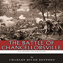 The Greatest Civil War Battles: The Battle of Chancellorsville | Livre audio Auteur(s) :  Charles River Editors Narrateur(s) : Dan Gallagher