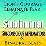 Lions' Courage, Extreme Courage Hypnosis: Be Brave & Live Couragously, Guided Meditation, Self-Help Subliminal, Binaural Beats | Rachael Meddows