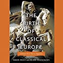 The Birth of Classical Europe: A History from Troy to Augustine Audiobook by Simon Price, Peter Thonemann Narrated by Don Hagen