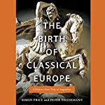 The Birth of Classical Europe: A History from Troy to Augustine | Simon Price,Peter Thonemann