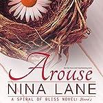 Arouse: A Spiral of Bliss Novel, Book 1   Nina Lane