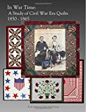 In War Time: A Study of Civil War Era Quilts 1850 - 1865