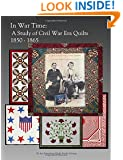 In War Time: A Study of Civil War Era Quilts 1850 - 1865