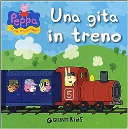 Peppa Pig: UNA Gita in Treno (Italian Edition) (Italian) Hardcover