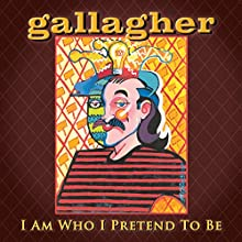 I Am Who I Pretend to Be  by Gallagher Gallagher Narrated by Gallagher Gallagher