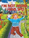 I'm Not Weird, I Have Sensory Processing Disorder (SPD): Alexandra's Journey (Growing with Love)
