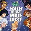 Disney Fairies : Faith, Trust And Pixie Dust
