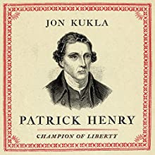Patrick Henry: Champion of Liberty Audiobook by Jon Kukla Narrated by Paul Woodson