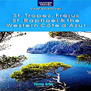 St. Tropez, Frejus, St. Raphael & the Western Cote d'Azur | [Ferne Arfin]