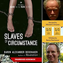 Slaves of Circumstance: Man on the Run, Book 5 Audiobook by Baron Alexander Deschauer Narrated by Michael C. Gwynne