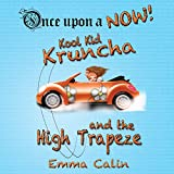 Kool Kid Kruncha and The High Trapeze: Once upon a Now, Book 3