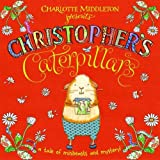 Charlotte Middleton Christopher's Caterpillars (Christopher Nibble)