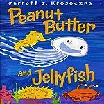Peanut Butter and Jellyfish | Jarrett J. Krosoczka
