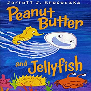 Peanut Butter and Jellyfish Audiobook