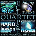 Eclipse Quartet: 4 Psychological Thrillers: Thriller Foursome of Kidnap, Paranoia, Obsession, and Emotional Blackmail Audiobook by Charles J. Harwood Narrated by Violet North