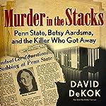 Murder in the Stacks: Penn State, Betsy Aardsma, and the Killer Who Got Away | David DeKok
