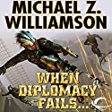 When Diplomacy Fails: Freehold, Book 7 Audiobook by Michael Z. Williamson Narrated by David Doersch