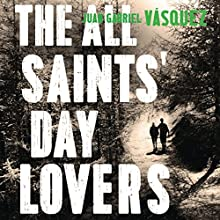 The All Saints' Day Lovers (       UNABRIDGED) by Juan Gabriel Vasquez, Anne McLean - translator Narrated by Andrew Wincott