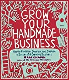 img - for Grow Your Handmade Business by Kari Chapin 1st (first) Printing Edition (2012) book / textbook / text book