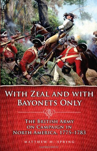 With Zeal and with Bayonets Only: The British Army on Campaign in North America, 1775-1783 (Campaigns and Commanders)