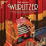 Various The Mighty Wurlitzer - Gems from the Golden Ages of Cinema, Ballroom & Theatre Organs