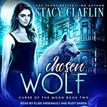 Chosen Wolf: Curse of the Moon Series, Book 2 Audiobook by Stacy Claflin Narrated by Rudy Sanda, Elise Arsenault