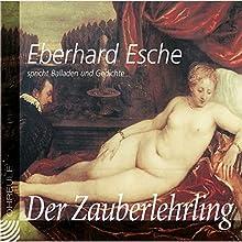 Der Zauberlehrling: Balladen und Gedichte (       ungekürzt) von Johann Wolfgang von Goethe, Friedrich Schiller, Ludwig Uhland, Heinrich Heine Gesprochen von: Eberhard Esche