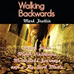 Walking Backwards: Grand Tours, Minor Visitations, Miraculous Journeys, and a Few Good Meals | Mark Frutkin