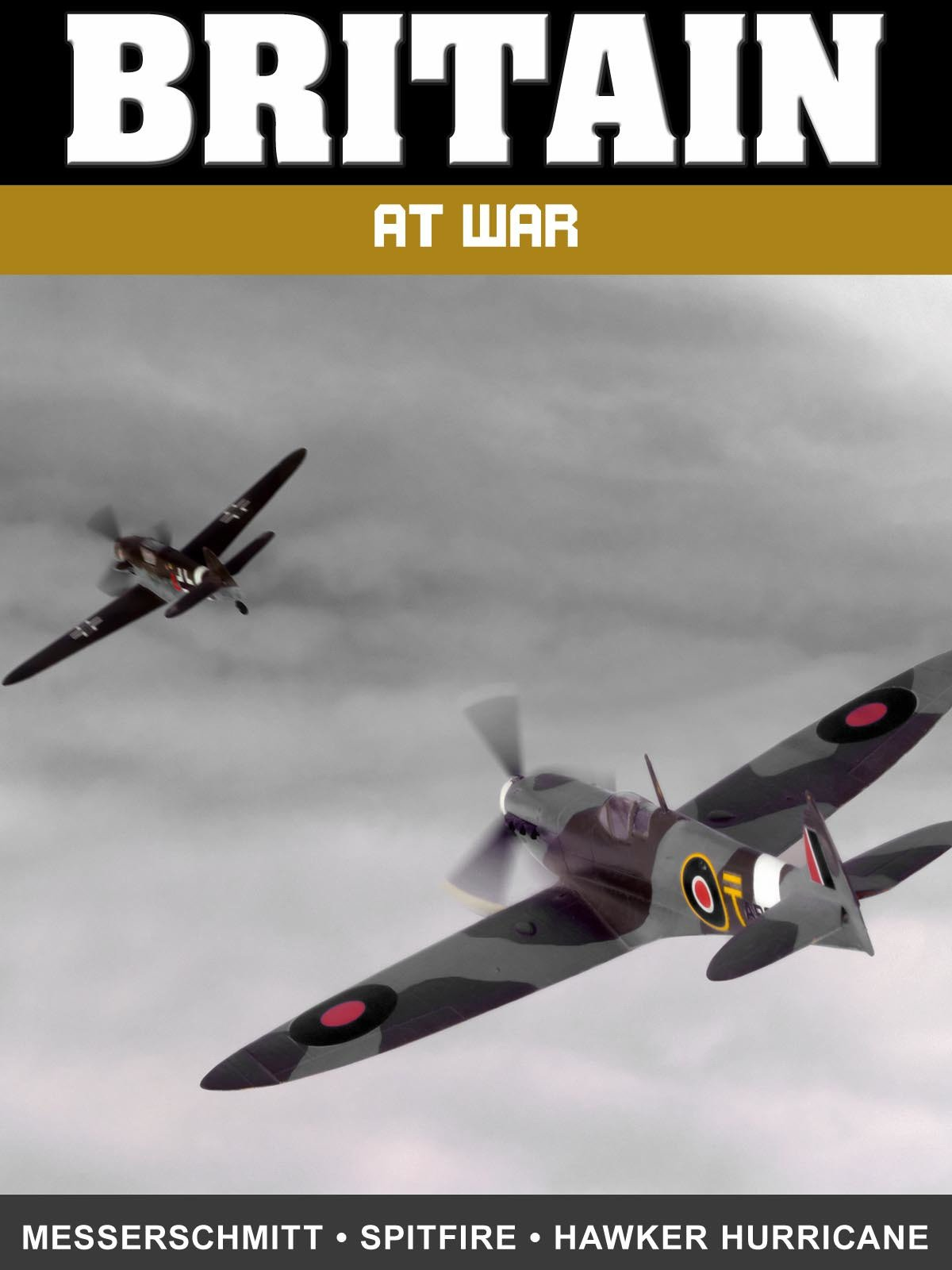 Britain at War: Messerschmidt, Spitfire, and Hawker Hurricane