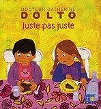 echange, troc Catherine Dolto, Colline Faure-Poirée - Juste pas juste