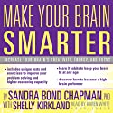 Make Your Brain Smarter: An Easy Plan to Increase Your Creativity, Energy, and Focus (       UNABRIDGED) by Sandra Bond Chapman, Shelly Kirkland Narrated by Karen White