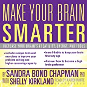 Make Your Brain Smarter: An Easy Plan to Increase Your Creativity, Energy, and Focus | [Sandra Bond Chapman, Shelly Kirkland]