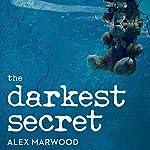 The Darkest Secret: A Novel   Alex Marwood
