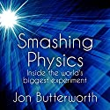 Smashing Physics: Inside the Discovery of the Higgs Boson Hörbuch von Jon Butterworth Gesprochen von: Jonathan Keeble