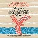 What W. H. Auden Can Do for You: Alexander McCall Smith Audiobook by Alexander McCall Smith Narrated by William Neenan
