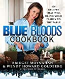The Blue Bloods Cookbook: 120 Recipes That Will Bring Your Family to the Table