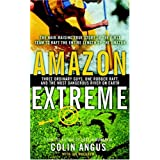 Amazon Extreme: Three Ordinary Guys, One Rubber Raft, and the Most Dangerous River on Earthby Colin Angus