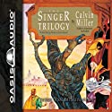 The Singer Trilogy: A Classic Retelling of Cosmic Conflict (       UNABRIDGED) by Calvin Miller Narrated by Adam Verner