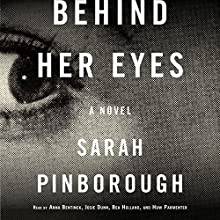 Behind Her Eyes: A Novel Audiobook by Sarah Pinborough Narrated by Anna Bentinck, Josie Dunn, Bea Holland, Huw Parmenter