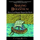 Sailing from Byzantium: How a Lost Empire Shaped the Worldvon &#34;Colin Wells&#34;
