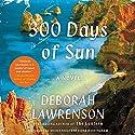 300 Days of Sun: A Novel Audiobook by Deborah Lawrenson Narrated by Nicole Poole, Fiona Hardingham