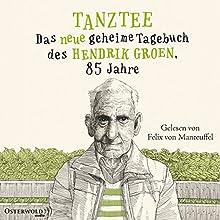 Tanztee: Das neue geheime Tagebuch des Hendrik Groen, 85 Jahre Hörbuch von Hendrik Groen Gesprochen von: Felix von Manteuffel